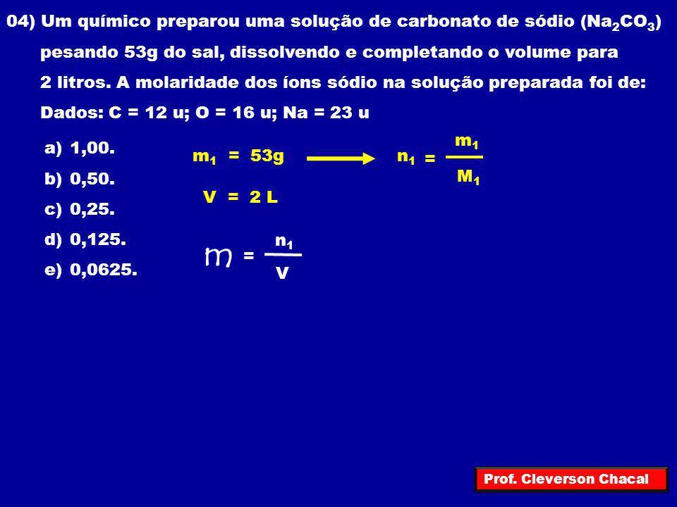 04) Um químico preparou uma solução de carbonato de sódio (Na 2 CO 3 ) pesando 53g do sal, dissolvendo e completando o volume para 2 litros. A molarid