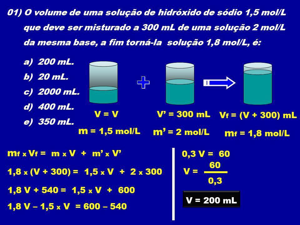01) O volume de uma solução de hidróxido de sódio 1,5 mol/L que deve ser misturado a 300 mL de uma solução 2 mol/L da mesma base, a fim torná-la soluç