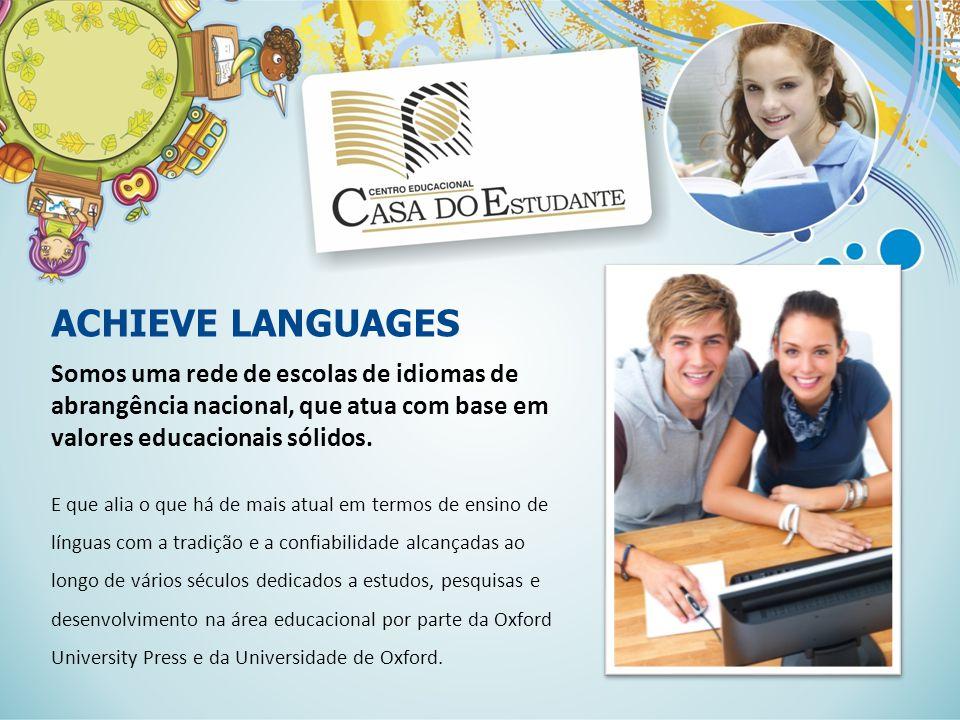 ACHIEVE LANGUAGES Somos uma rede de escolas de idiomas de abrangência nacional, que atua com base em valores educacionais sólidos. E que alia o que há
