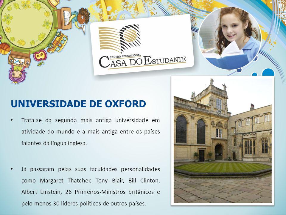 UNIVERSIDADE DE OXFORD Trata-se da segunda mais antiga universidade em atividade do mundo e a mais antiga entre os países falantes da língua inglesa.