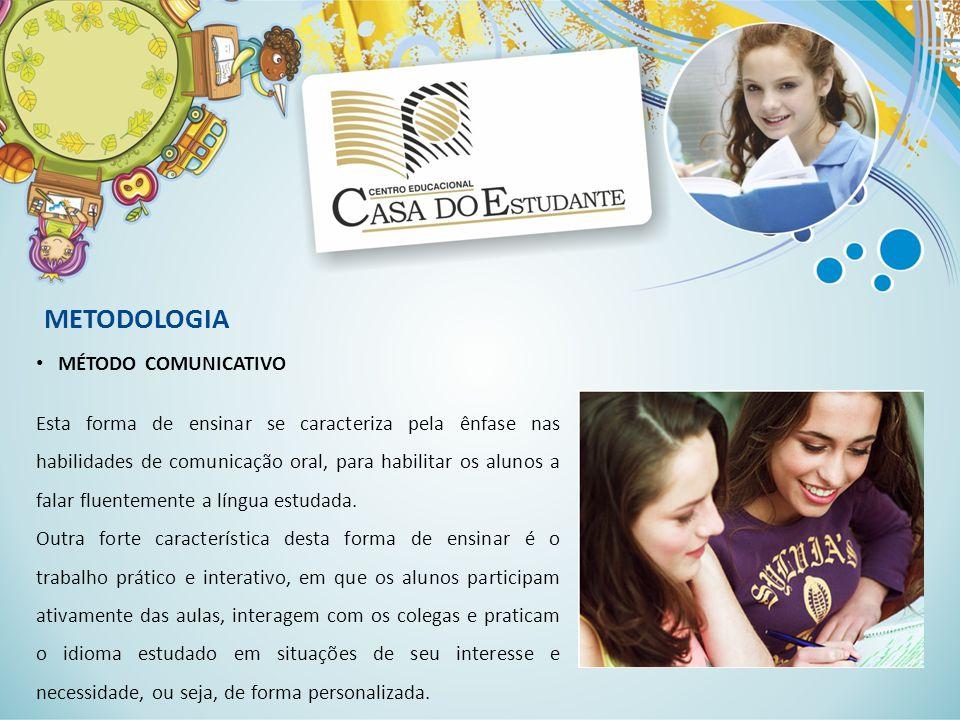 METODOLOGIA MÉTODO COMUNICATIVO Esta forma de ensinar se caracteriza pela ênfase nas habilidades de comunicação oral, para habilitar os alunos a falar