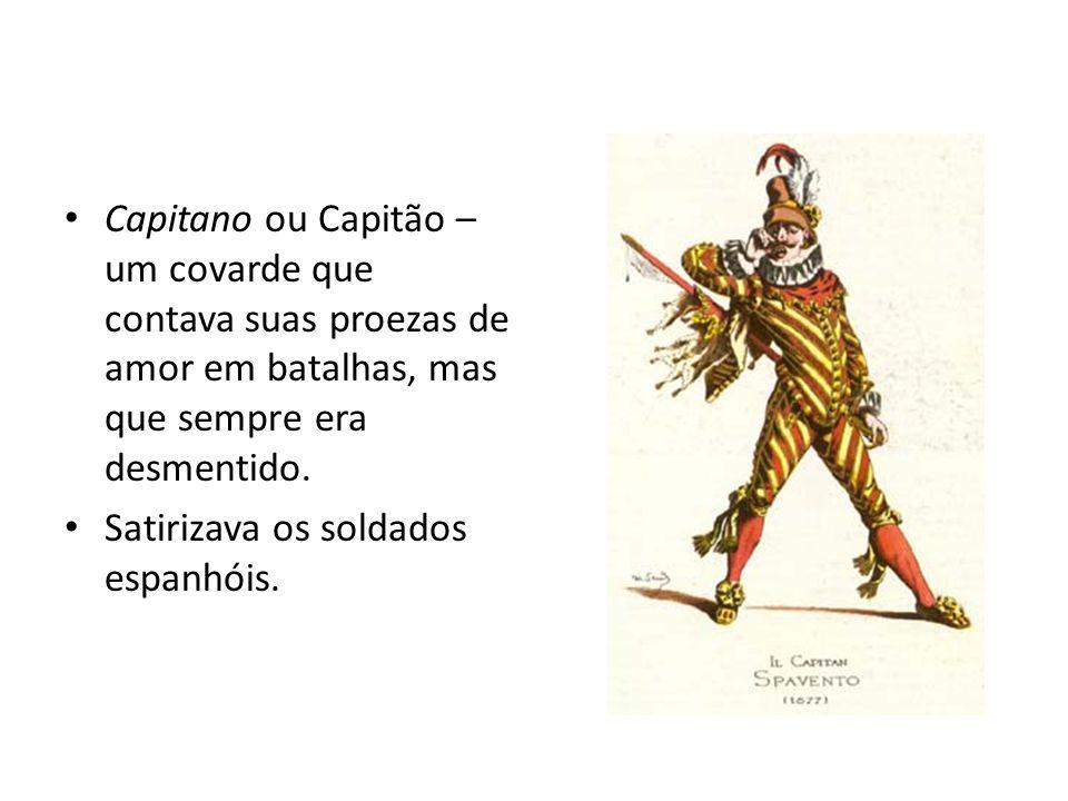Capitano ou Capitão – um covarde que contava suas proezas de amor em batalhas, mas que sempre era desmentido. Satirizava os soldados espanhóis.
