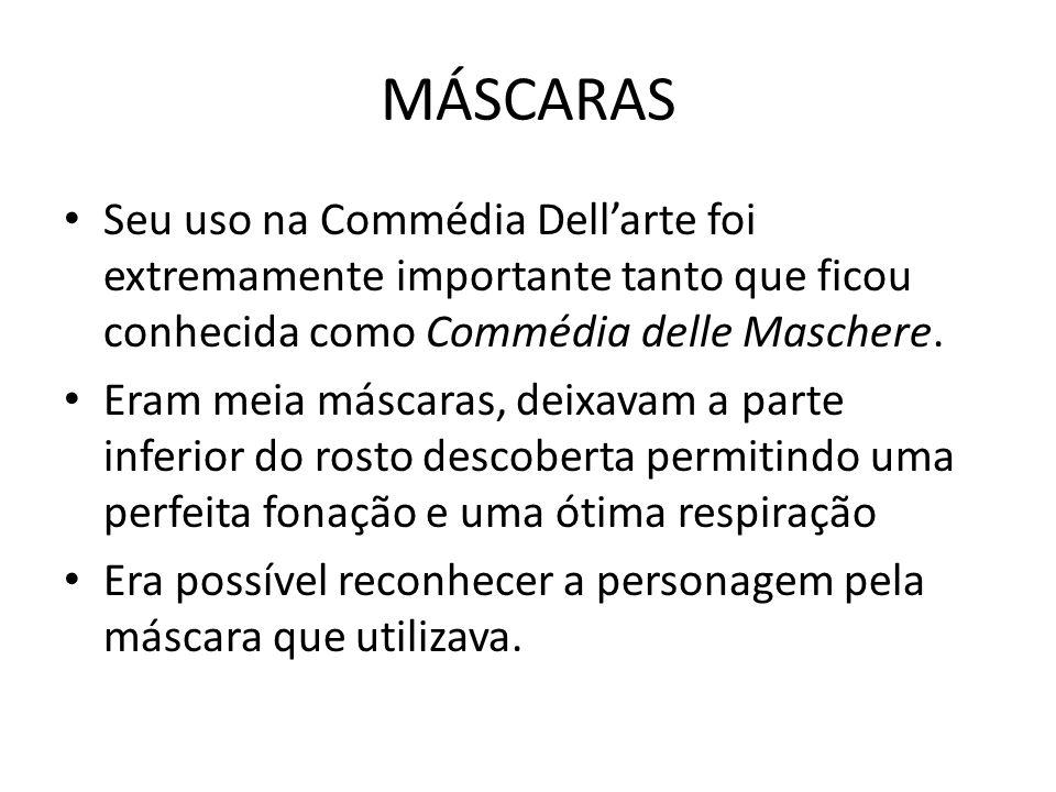 MÁSCARAS Seu uso na Commédia Dellarte foi extremamente importante tanto que ficou conhecida como Commédia delle Maschere. Eram meia máscaras, deixavam