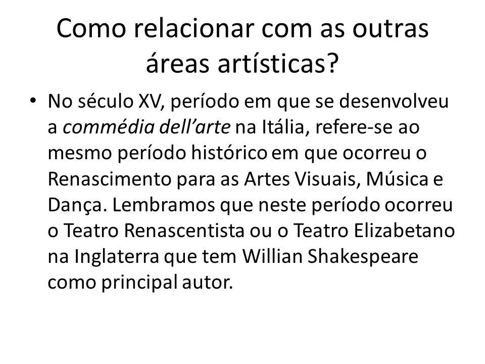 Como relacionar com as outras áreas artísticas? No século XV, período em que se desenvolveu a commédia dellarte na Itália, refere-se ao mesmo período