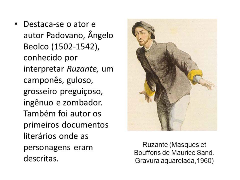 Destaca-se o ator e autor Padovano, Ângelo Beolco (1502-1542), conhecido por interpretar Ruzante, um camponês, guloso, grosseiro preguiçoso, ingênuo e