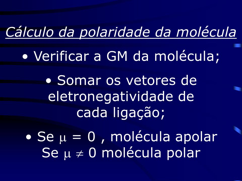 Polaridade das moléculas Dada pela soma dos vetores das eletronegatividades dos átomos formadores da molécula.