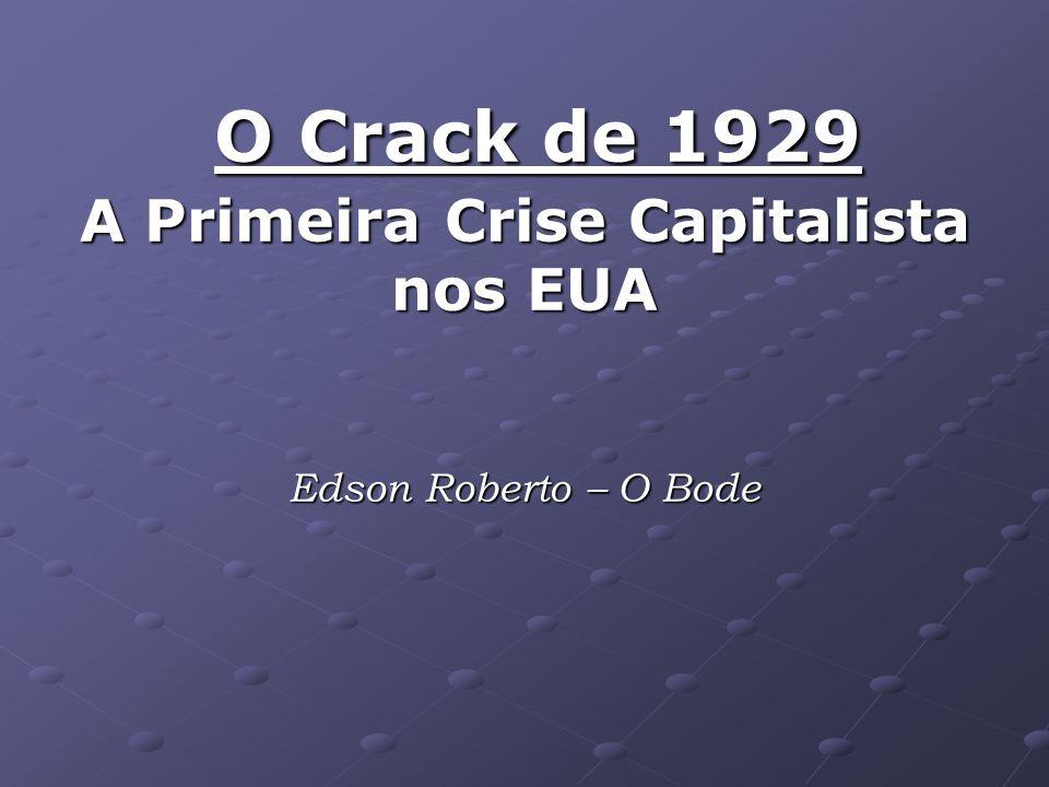 O Crack de 1929 A Primeira Crise Capitalista nos EUA Edson Roberto – O Bode O Crack de 1929 A Primeira Crise Capitalista nos EUA Edson Roberto – O Bode