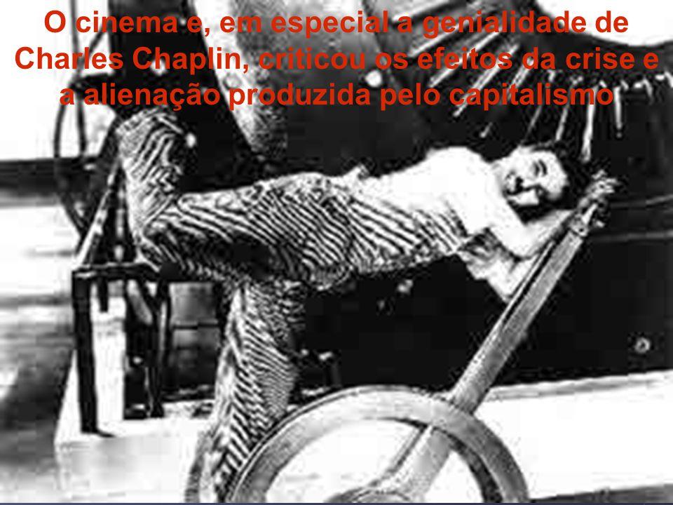 O cinema e, em especial a genialidade de Charles Chaplin, criticou os efeitos da crise e a alienação produzida pelo capitalismo