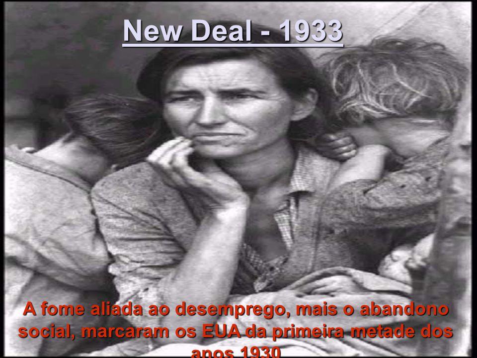 New Deal - 1933 A fome aliada ao desemprego, mais o abandono social, marcaram os EUA da primeira metade dos anos 1930