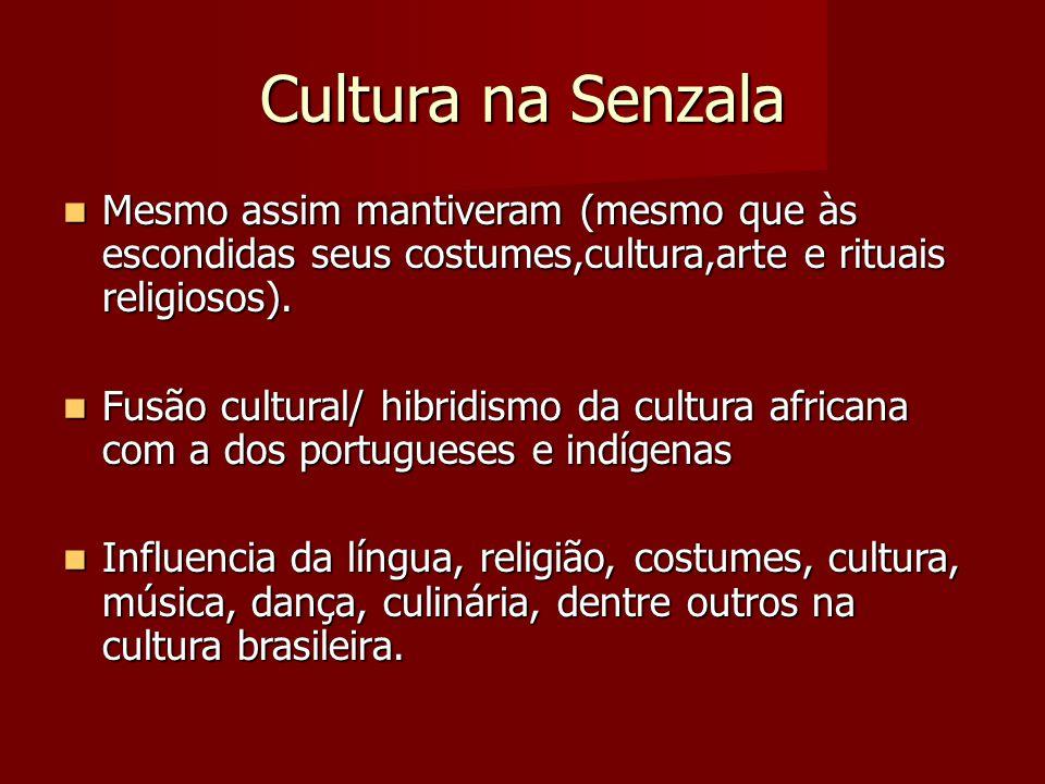 Cultura na Senzala Mesmo assim mantiveram (mesmo que às escondidas seus costumes,cultura,arte e rituais religiosos). Mesmo assim mantiveram (mesmo que