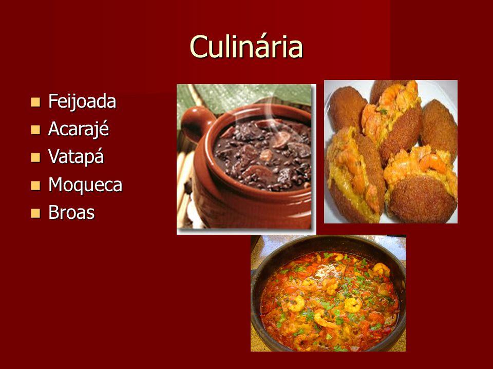 Culinária Feijoada Feijoada Acarajé Acarajé Vatapá Vatapá Moqueca Moqueca Broas Broas