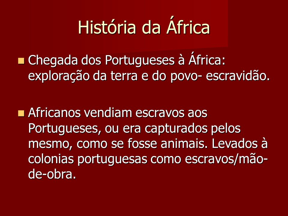 História da África Chegada dos Portugueses à África: exploração da terra e do povo- escravidão. Chegada dos Portugueses à África: exploração da terra