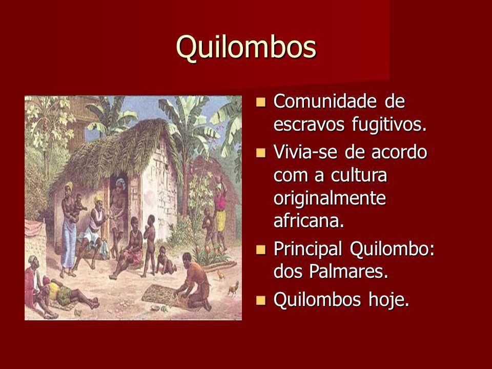 Quilombos Comunidade de escravos fugitivos. Comunidade de escravos fugitivos. Vivia-se de acordo com a cultura originalmente africana. Vivia-se de aco