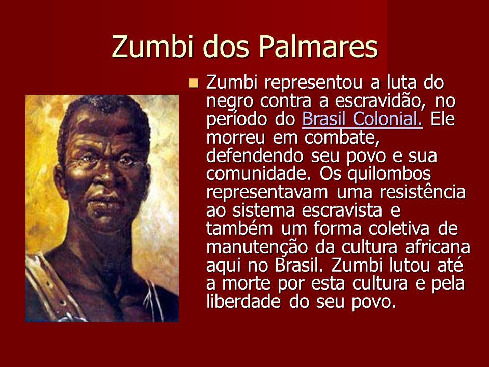 Zumbi dos Palmares Zumbi representou a luta do negro contra a escravidão, no período do Brasil Colonial. Ele morreu em combate, defendendo seu povo e