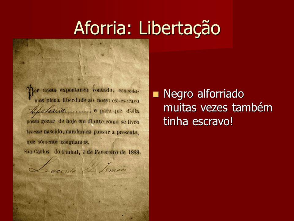 Aforria: Libertação Negro alforriado muitas vezes também tinha escravo! Negro alforriado muitas vezes também tinha escravo!