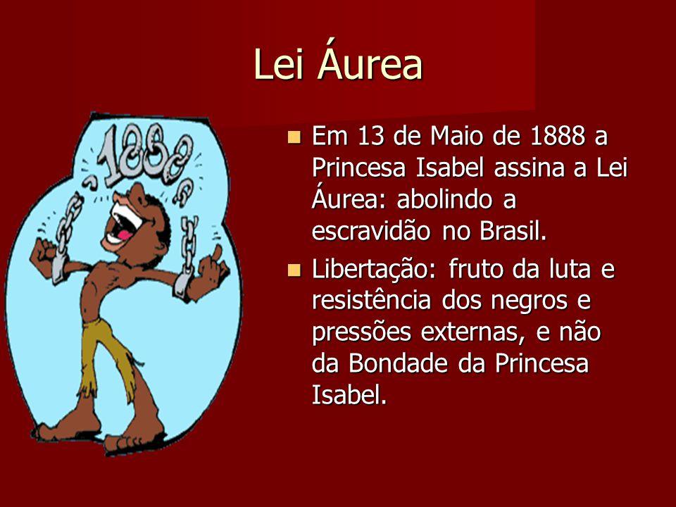 Lei Áurea Em 13 de Maio de 1888 a Princesa Isabel assina a Lei Áurea: abolindo a escravidão no Brasil. Em 13 de Maio de 1888 a Princesa Isabel assina
