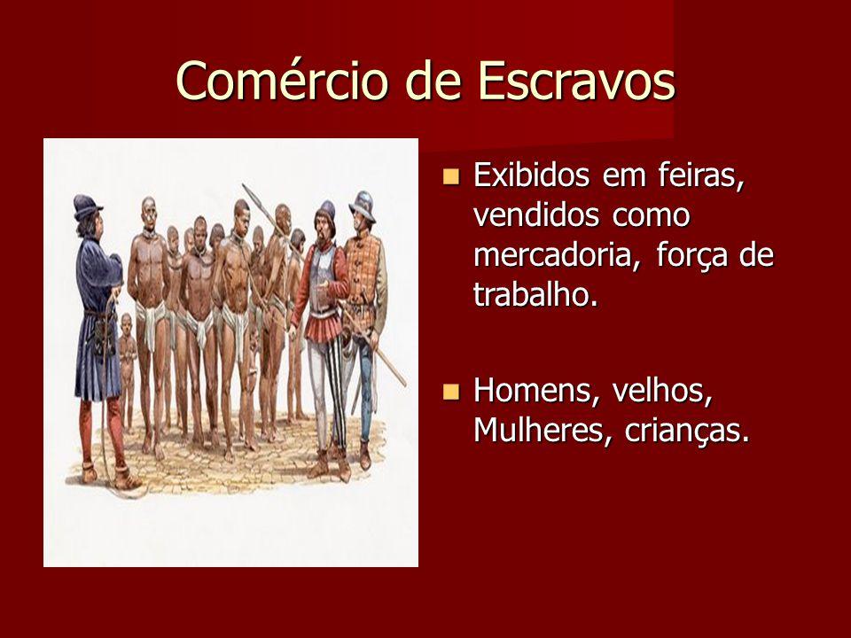 Comércio de Escravos Exibidos em feiras, vendidos como mercadoria, força de trabalho. Exibidos em feiras, vendidos como mercadoria, força de trabalho.