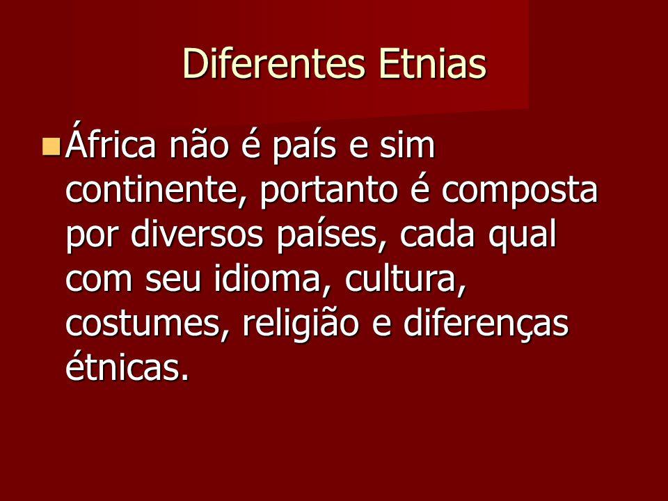 Diferentes Etnias África não é país e sim continente, portanto é composta por diversos países, cada qual com seu idioma, cultura, costumes, religião e
