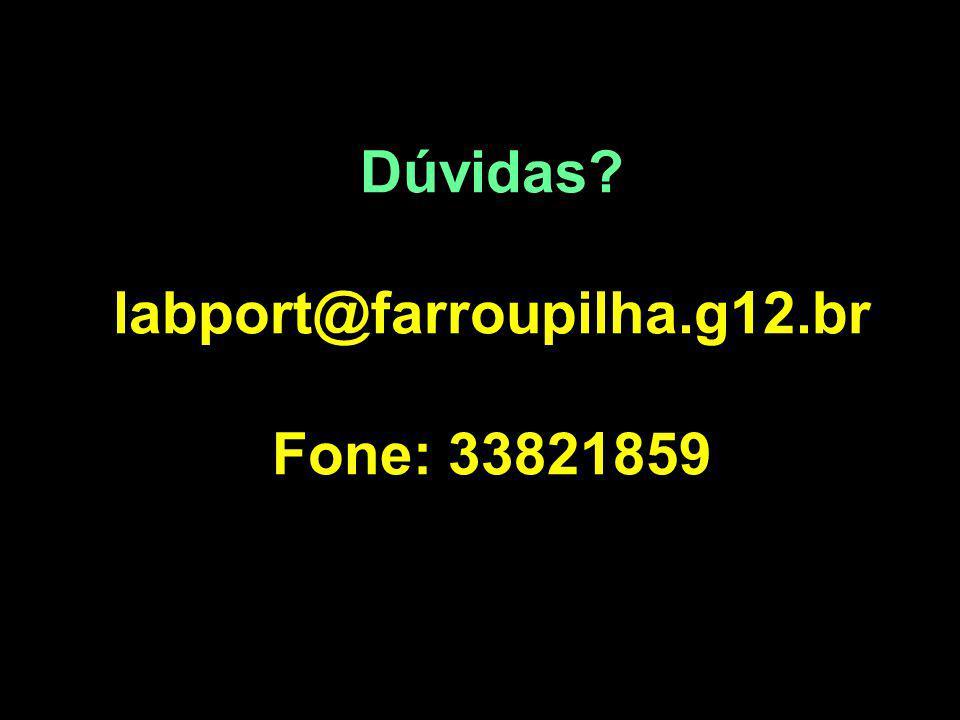 Dúvidas? labport@farroupilha.g12.br Fone: 33821859