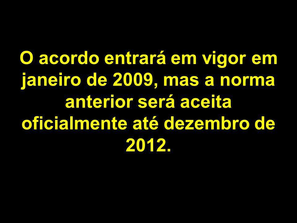 O acordo entrará em vigor em janeiro de 2009, mas a norma anterior será aceita oficialmente até dezembro de 2012.