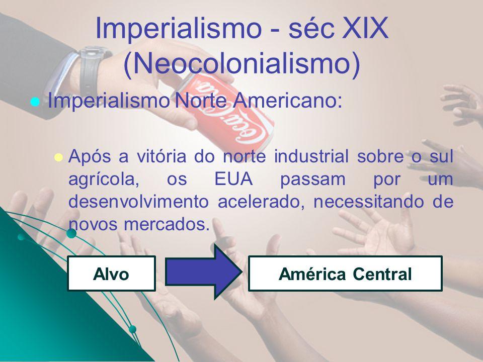Imperialismo - séc XIX (Neocolonialismo) Imperialismo Norte Americano: Após a vitória do norte industrial sobre o sul agrícola, os EUA passam por um d