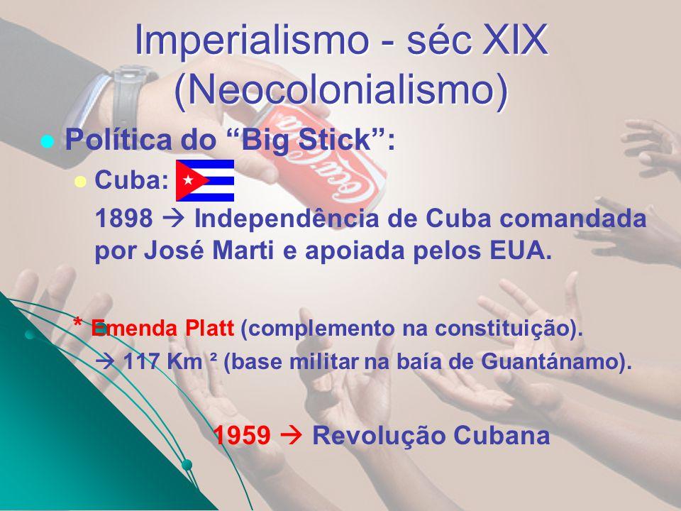 Política do Big Stick: Cuba: 1898 Independência de Cuba comandada por José Marti e apoiada pelos EUA. * Emenda Platt (complemento na constituição). 11