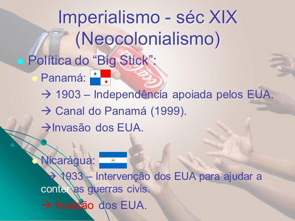 Política do Big Stick: Panamá: 1903 – Independência apoiada pelos EUA. Canal do Panamá (1999). Invasão dos EUA. Nicarágua: 1933 – Intervenção dos EUA