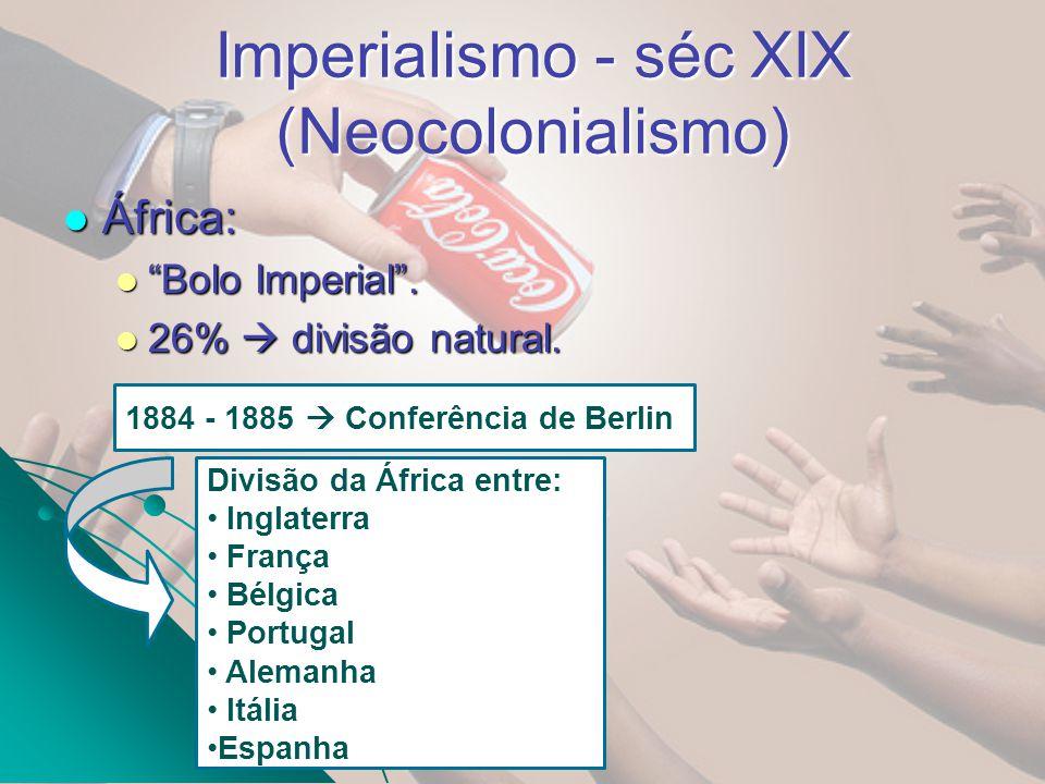 Imperialismo - séc XIX (Neocolonialismo) África: África: Bolo Imperial. Bolo Imperial. 26% divisão natural. 26% divisão natural. 1884 - 1885 Conferênc