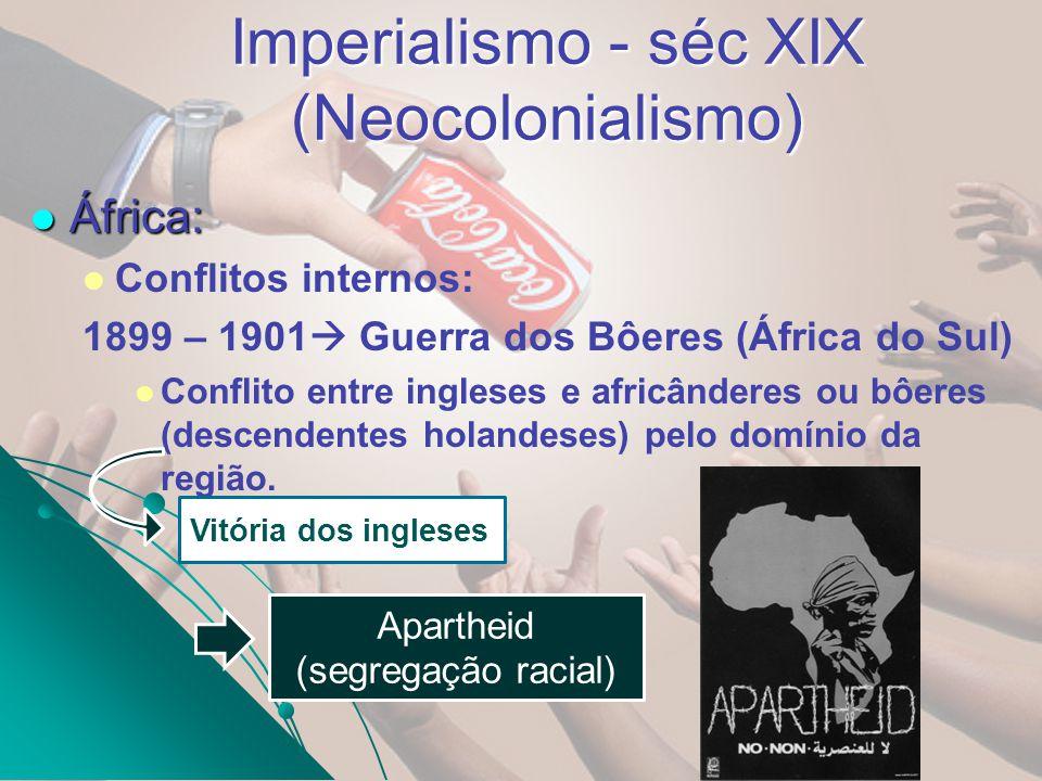 Imperialismo - séc XIX (Neocolonialismo) África: África: Conflitos internos: 1899 – 1901 Guerra dos Bôeres (África do Sul) Conflito entre ingleses e a