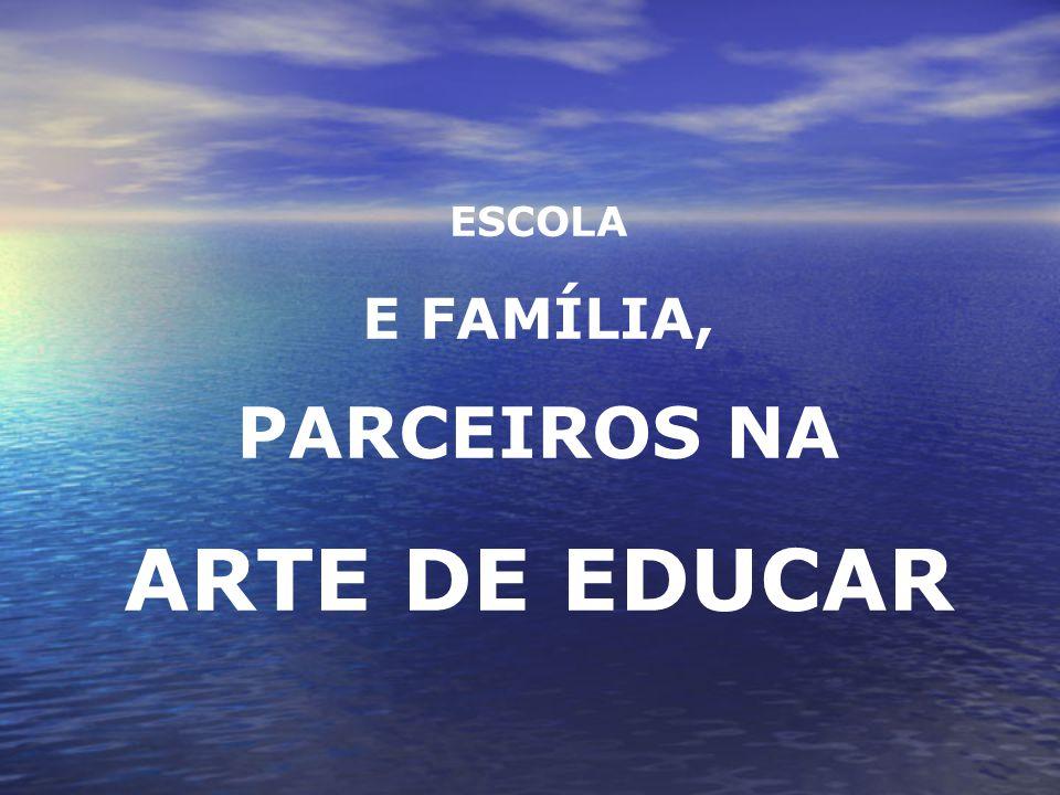 ESCOLA E FAMÍLIA, PARCEIROS NA ARTE DE EDUCAR