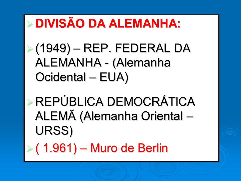 DIVISÃO DA ALEMANHA: DIVISÃO DA ALEMANHA: (1949) – REP. FEDERAL DA ALEMANHA - (Alemanha Ocidental – EUA) (1949) – REP. FEDERAL DA ALEMANHA - (Alemanha