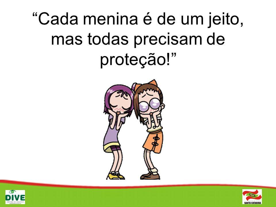 Cada menina é de um jeito, mas todas precisam de proteção!