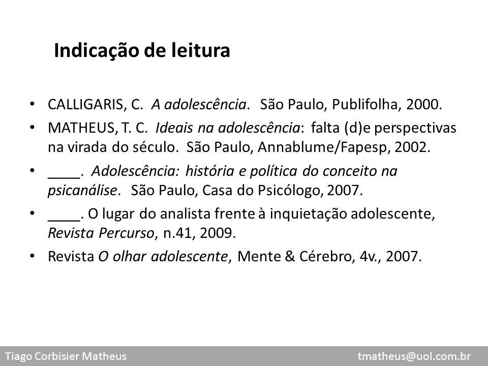 Tiago Corbisier Matheus tmatheus@uol.com.br Indicação de leitura CALLIGARIS, C. A adolescência. São Paulo, Publifolha, 2000. MATHEUS, T. C. Ideais na