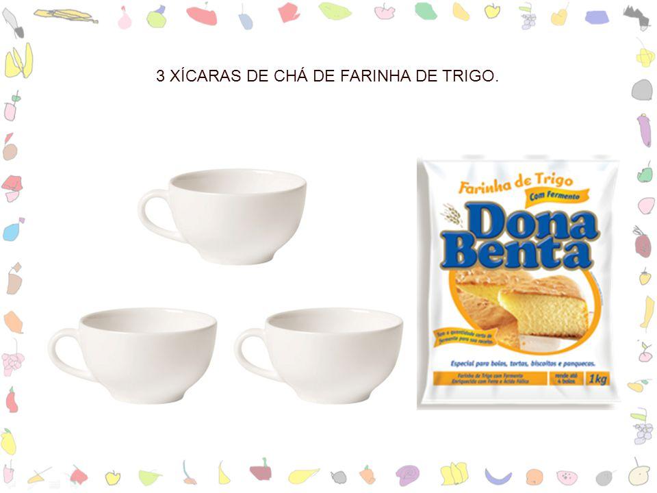 3 XÍCARAS DE CHÁ DE FARINHA DE TRIGO.
