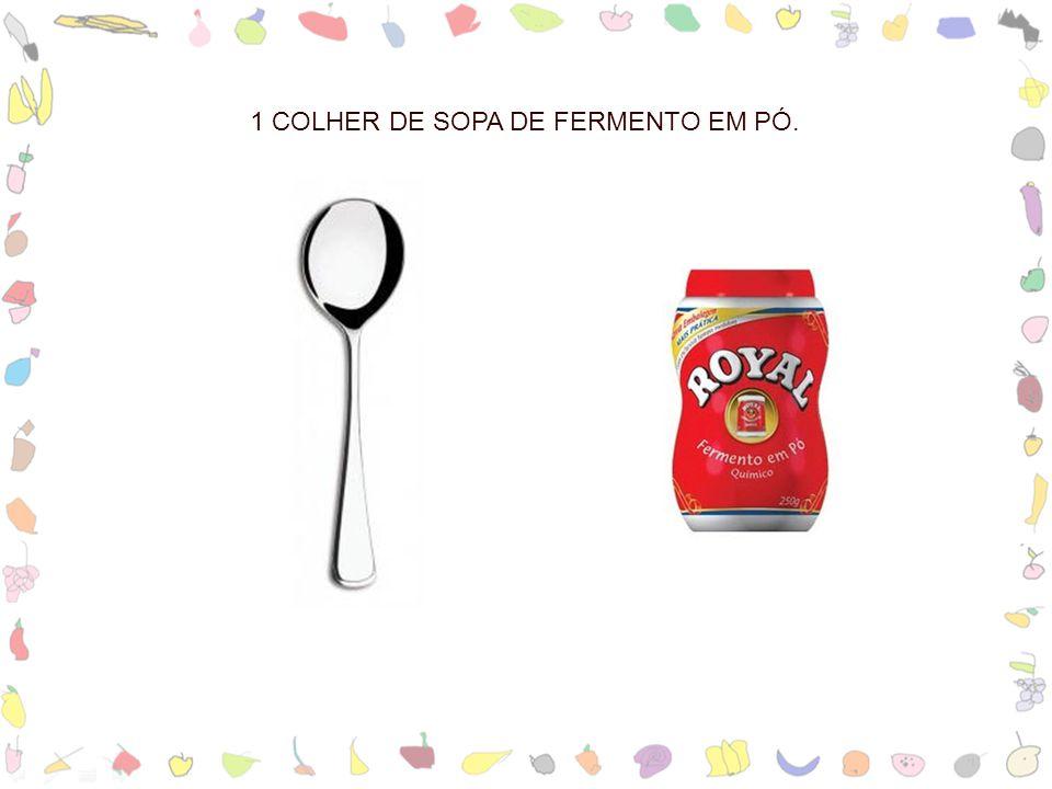 1 COLHER DE SOPA DE FERMENTO EM PÓ.