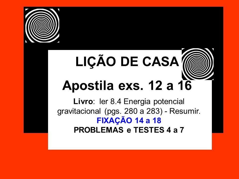 LIÇÃO DE CASA Apostila exs.12 a 16 Livro: ler 8.4 Energia potencial gravitacional (pgs.