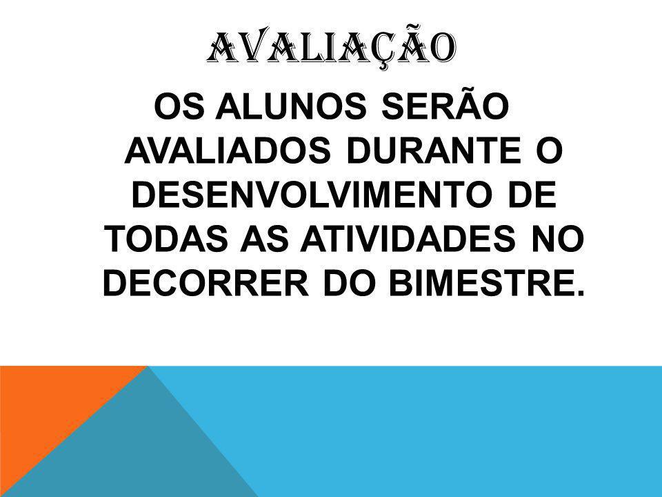 AVALIAÇÃO OS ALUNOS SERÃO AVALIADOS DURANTE O DESENVOLVIMENTO DE TODAS AS ATIVIDADES NO DECORRER DO BIMESTRE.