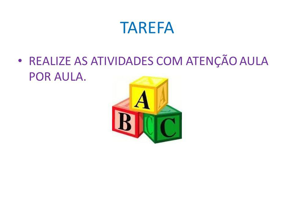 TAREFA REALIZE AS ATIVIDADES COM ATENÇÃO AULA POR AULA.