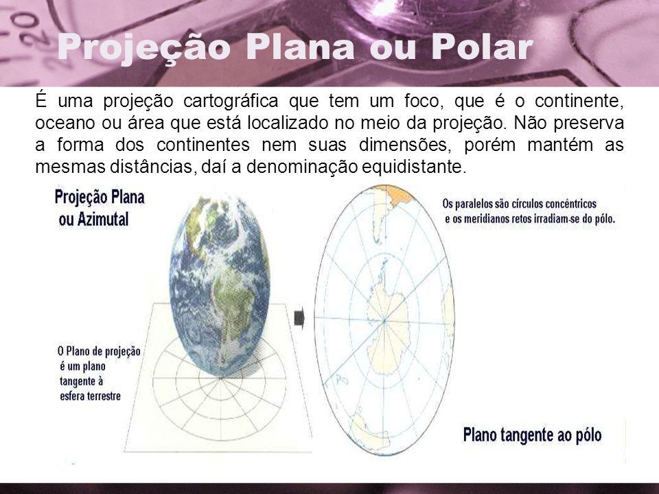 Projeção Plana ou Polar É uma projeção cartográfica que tem um foco, que é o continente, oceano ou área que está localizado no meio da projeção. Não p