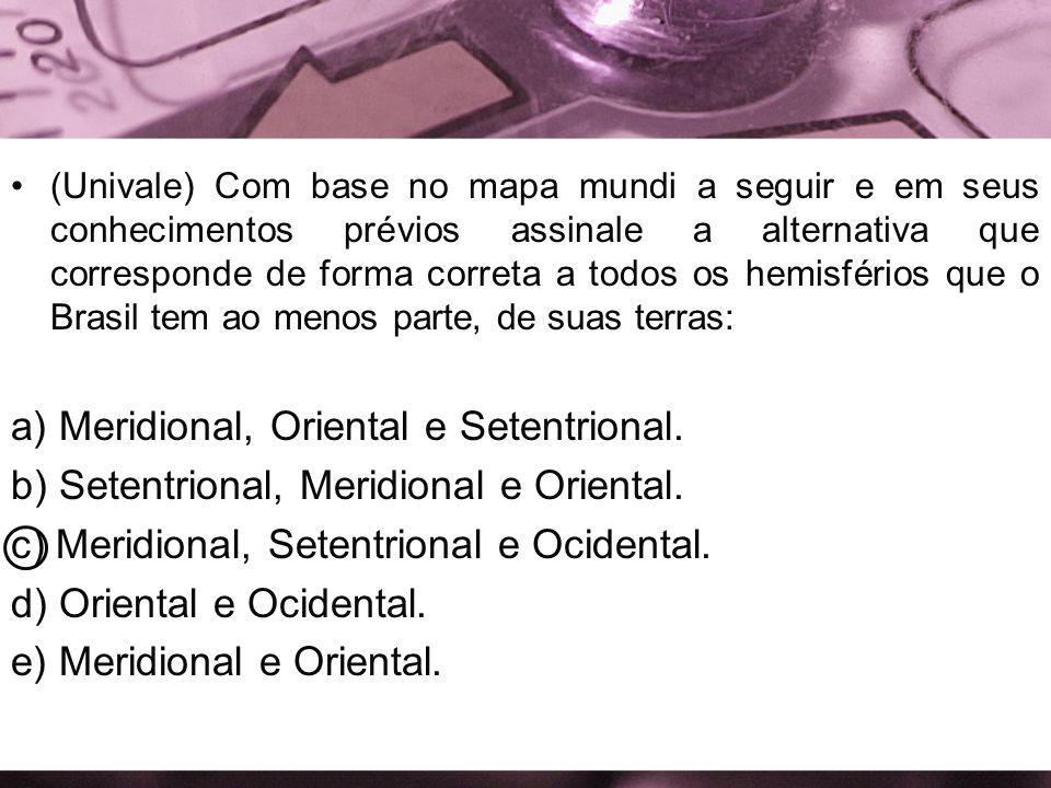 (Univale) Com base no mapa mundi a seguir e em seus conhecimentos prévios assinale a alternativa que corresponde de forma correta a todos os hemisféri