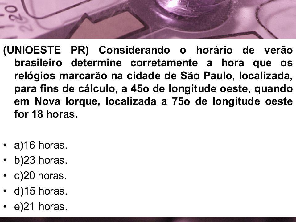 (UNIOESTE PR) Considerando o horário de verão brasileiro determine corretamente a hora que os relógios marcarão na cidade de São Paulo, localizada, pa