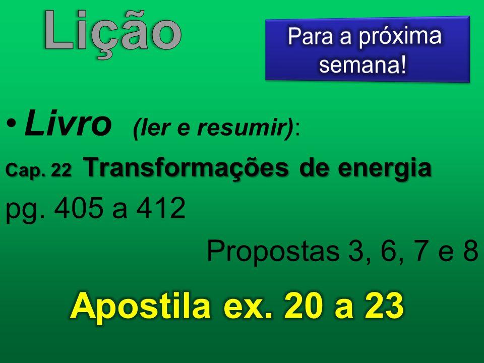 Livro (ler e resumir): Cap. 22 Transformações de energia pg. 405 a 412 Propostas 3, 6, 7 e 8