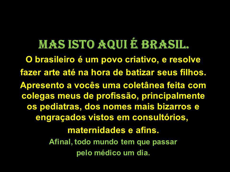 Mas isto aqui é Brasil.