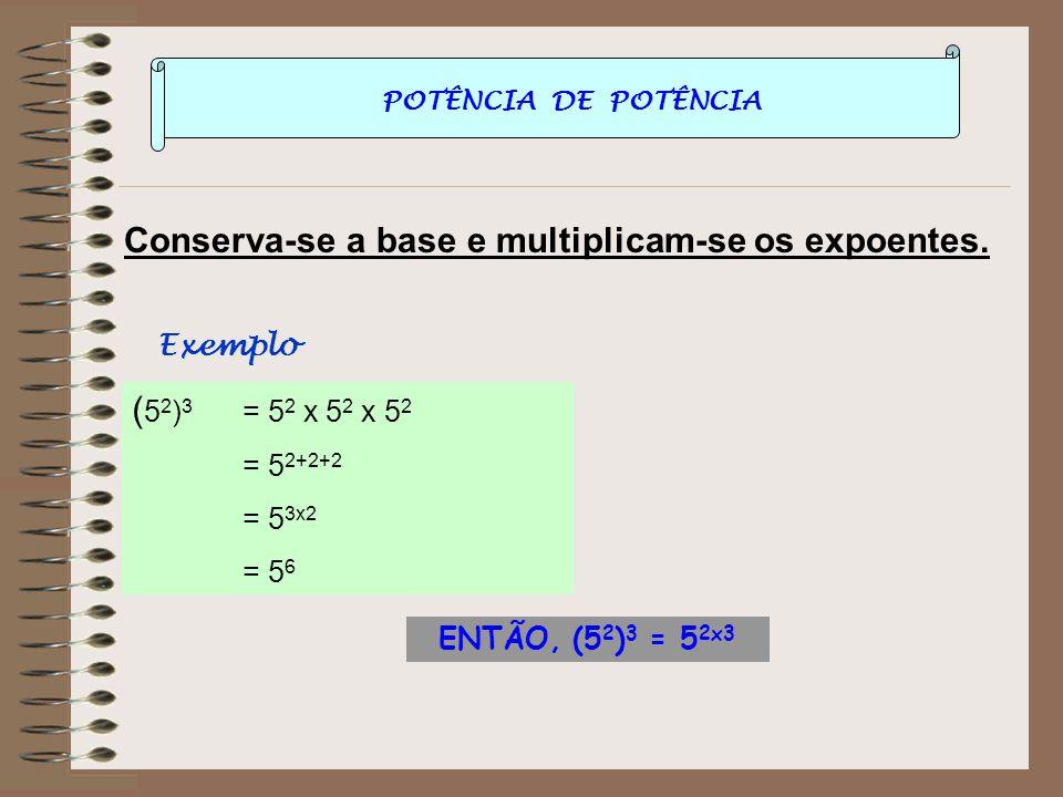 MULTIPLICAÇÃO DE POTÊNCIAS COM A MESMA BASE Conserva-se a base e somam-se os expoentes. Exemplo 7 3 x7 2 = (7x7x7) x (7x7) = 7x7x7x7x7 = 7 5 =7 3+2 EN