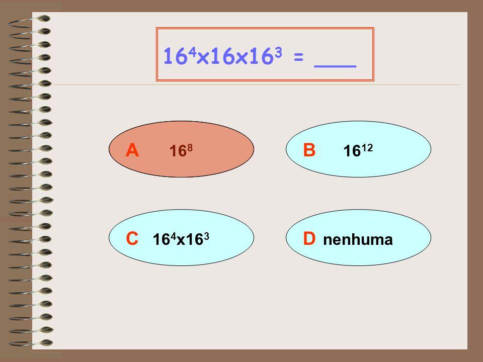 A 105 x 103 10 5 x10 3 = ___ B 10 15 D 10x5 + 10x3 C 10 8