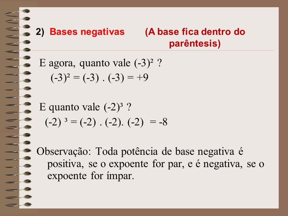 ATENÇÃO!! Para os números inteiros relativos, temos: 1) Bases positivas Vamos ver quanto vale (+3)² (+3)² = (+3). (+3) = +9 E quanto vale (+5)³ ? (+5)