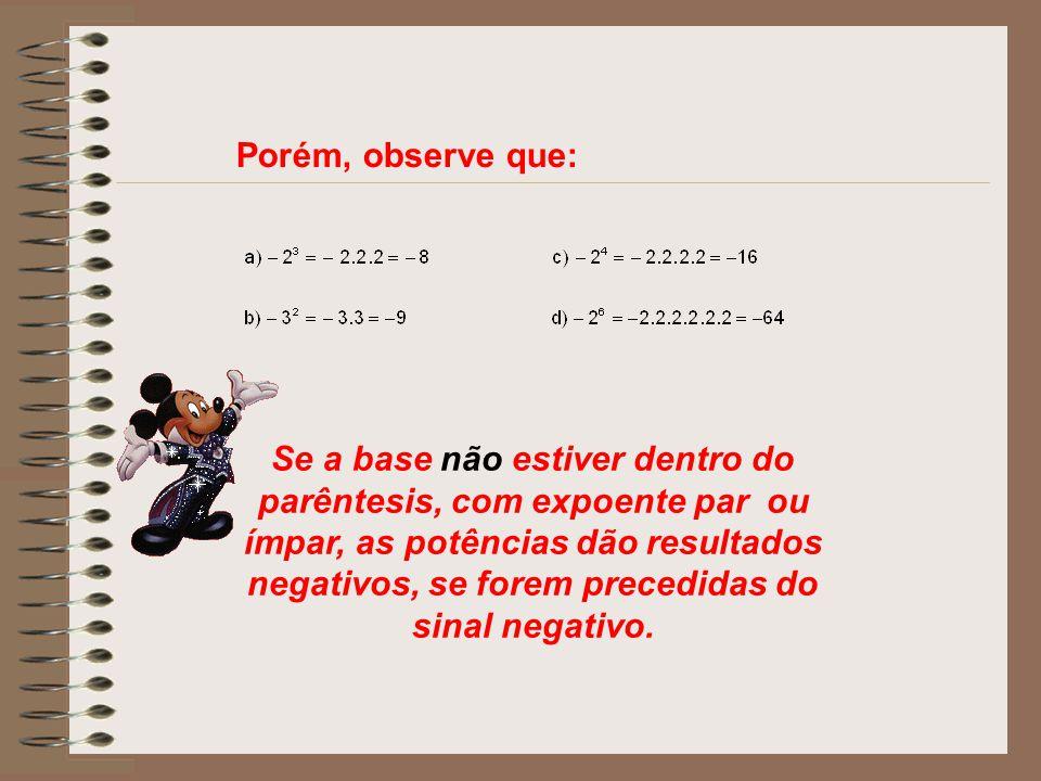 REGRAS DA POTENCIAÇÃO Toda potência de expoente 1 é igual à base. Exemplos: 1 2 =1 1 6 =1 1 0 =1 1 100 =1 1 n =1 Toda potência de base 1 é igual a 1.
