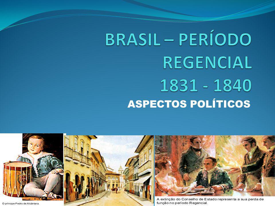 PERÍODO REGENCIAL - POLÍTICA Três grupos tiveram atuação destacada neste período: 1 – Os Restauradores – defendiam a volta de D.
