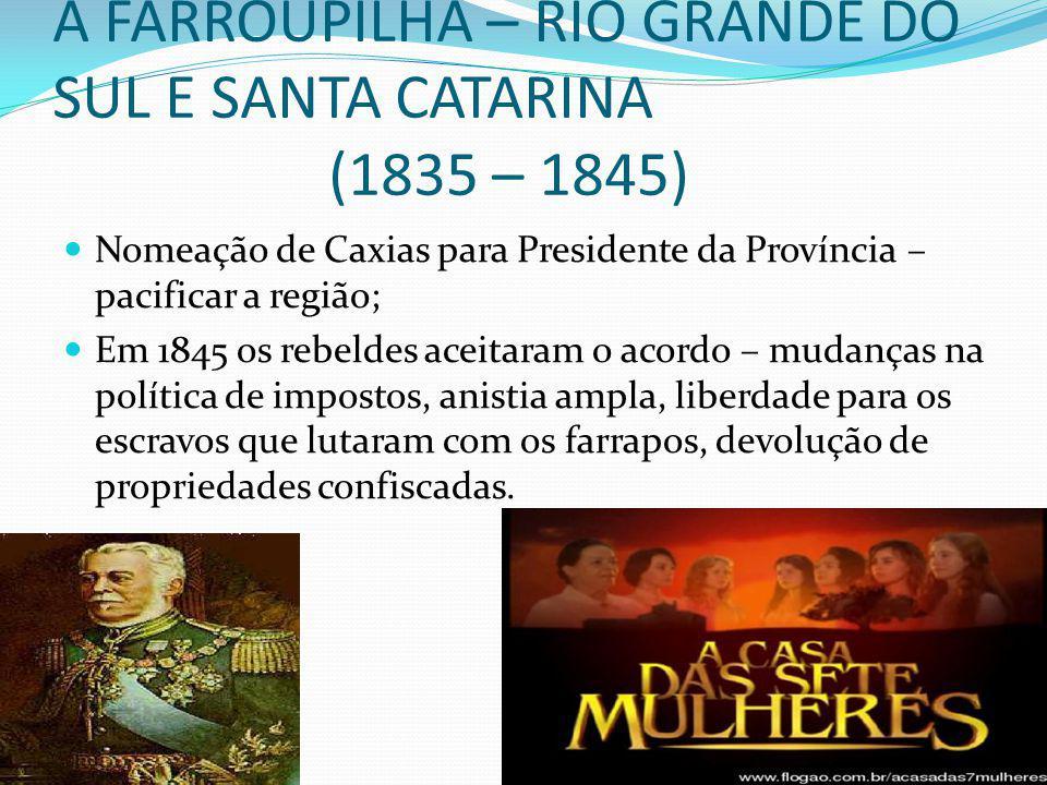 Nomeação de Caxias para Presidente da Província – pacificar a região; Em 1845 os rebeldes aceitaram o acordo – mudanças na política de impostos, anistia ampla, liberdade para os escravos que lutaram com os farrapos, devolução de propriedades confiscadas.