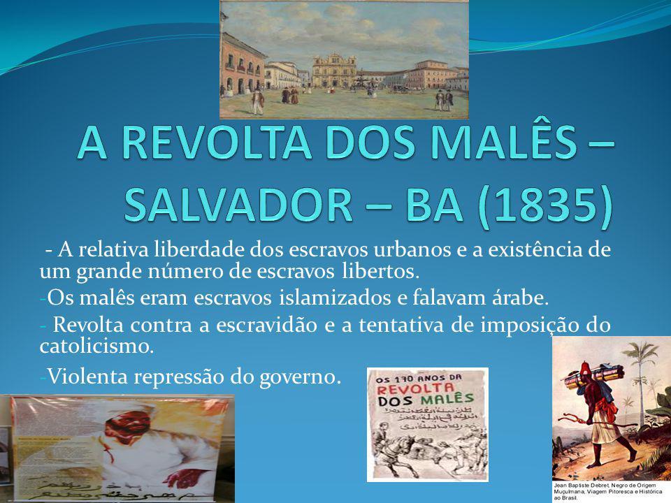 - A relativa liberdade dos escravos urbanos e a existência de um grande número de escravos libertos.